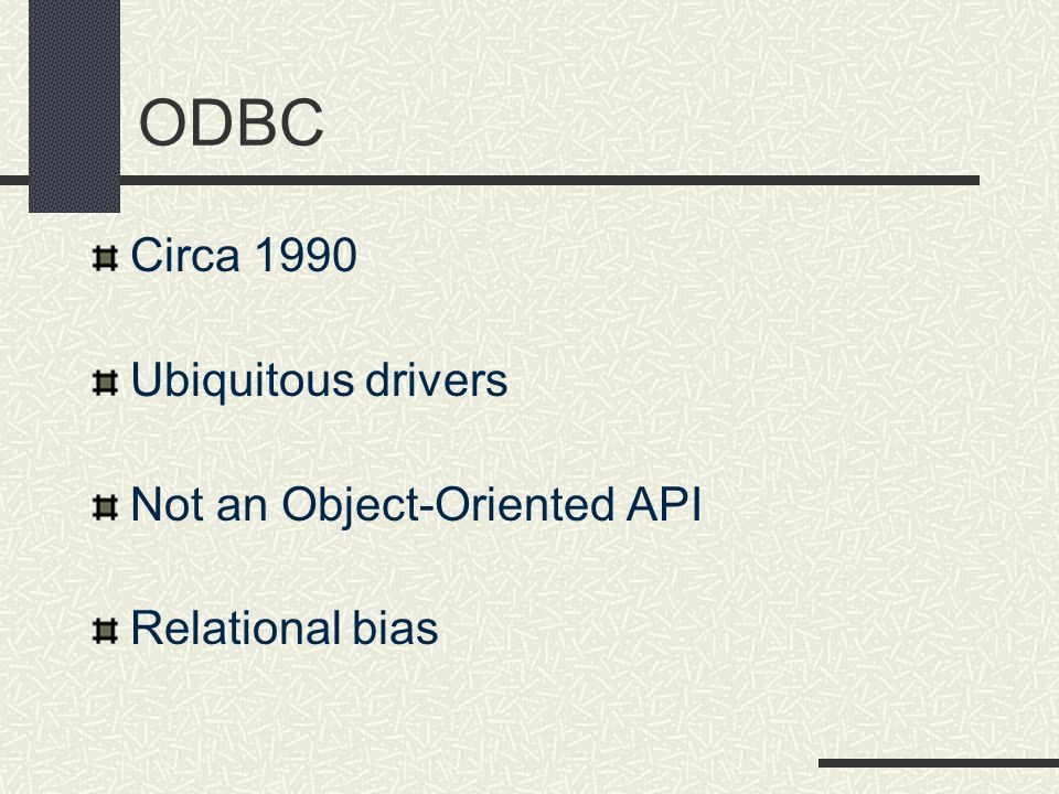ODBC Circa 1990 Ubiquitous drivers Not an Object-Oriented API