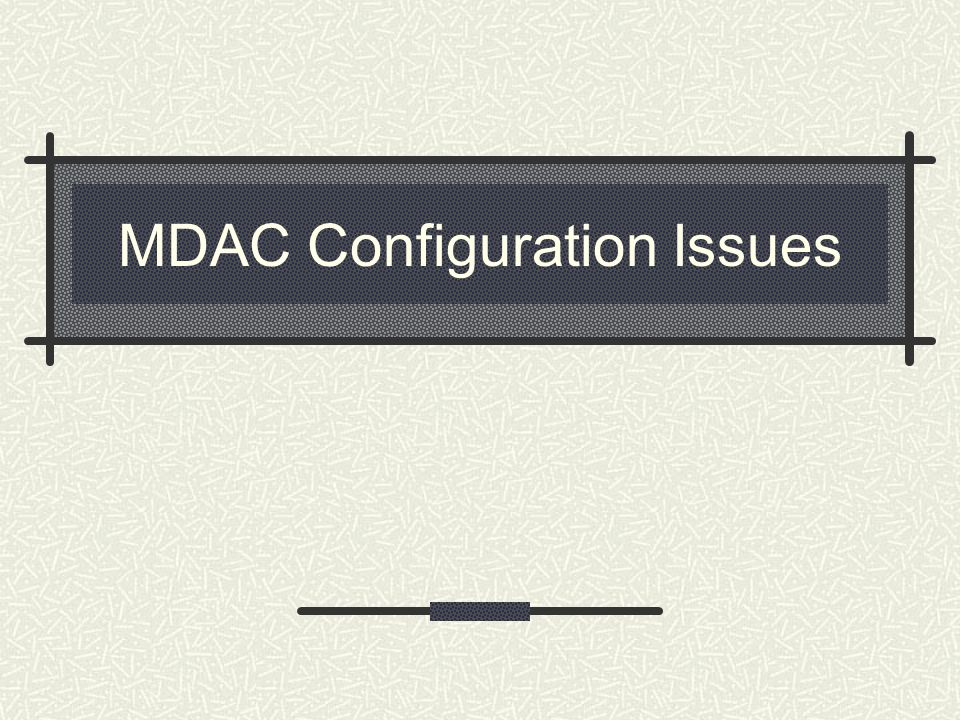 MDAC Configuration Issues