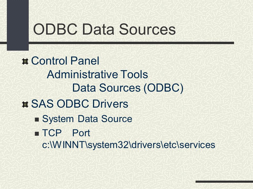 ODBC Data SourcesControl Panel Administrative Tools Data Sources (ODBC) SAS ODBC Drivers. System Data Source.