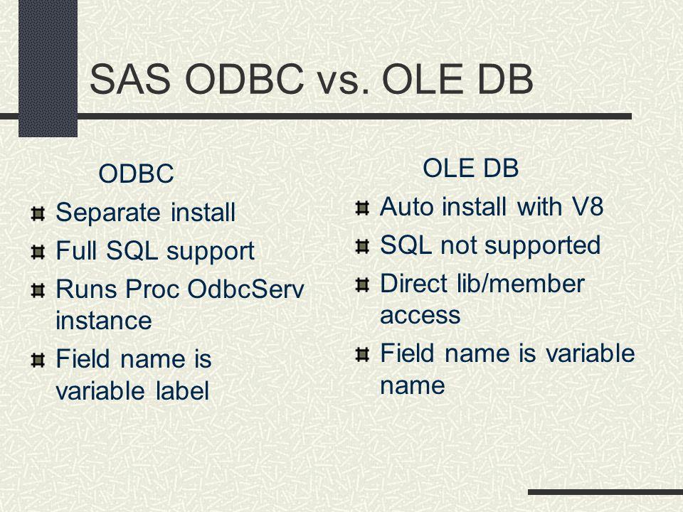 SAS ODBC vs. OLE DB OLE DB ODBC Auto install with V8 Separate install