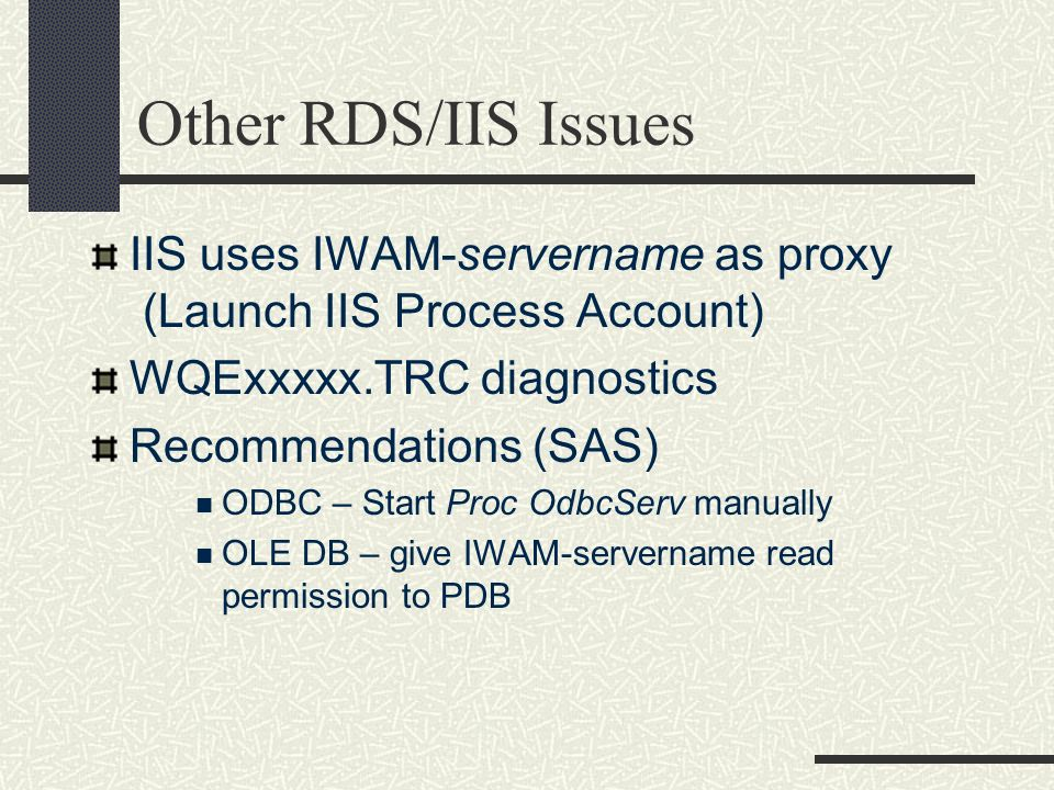 Other RDS/IIS Issues IIS uses IWAM-servername as proxy (Launch IIS Process Account) WQExxxxx.TRC diagnostics.