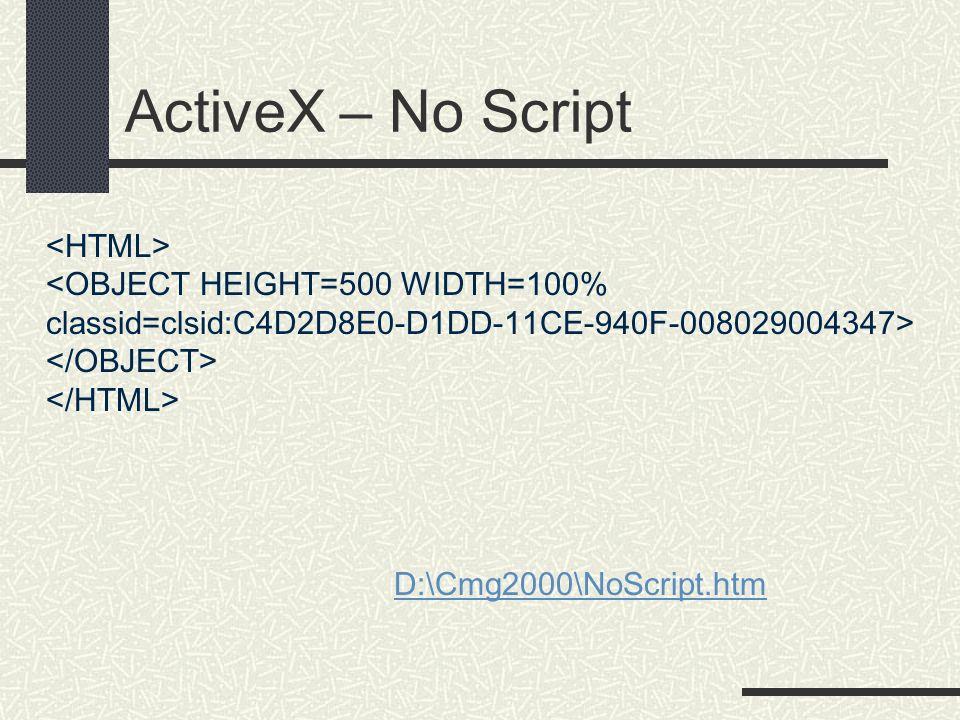 ActiveX – No Script<HTML> <OBJECT HEIGHT=500 WIDTH=100% classid=clsid:C4D2D8E0-D1DD-11CE-940F-008029004347> </OBJECT> </HTML>