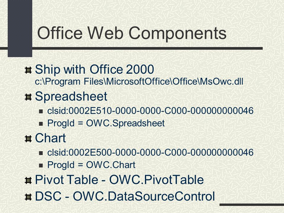 Office Web ComponentsShip with Office 2000 c:\Program Files\MicrosoftOffice\Office\MsOwc.dll. Spreadsheet.