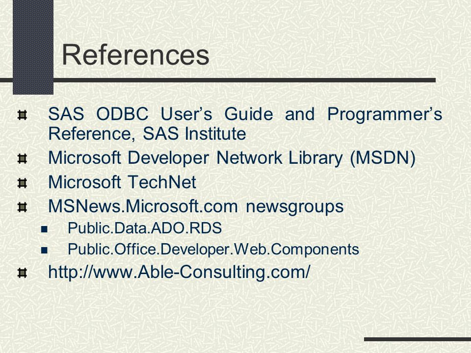 References SAS ODBC User's Guide and Programmer's Reference, SAS Institute. Microsoft Developer Network Library (MSDN)