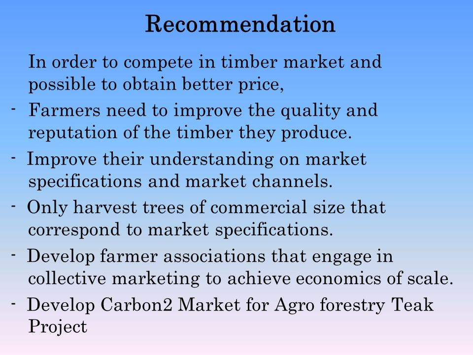 Recommendation In order to compete in timber market and possible to obtain better price,