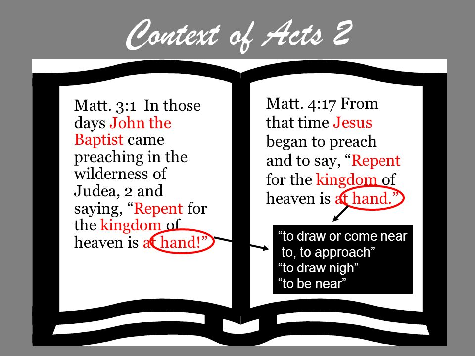 Context of Acts 2Matt. 4:17 From that time Jesus began to preach and to say, Repent for the kingdom of heaven is at hand.