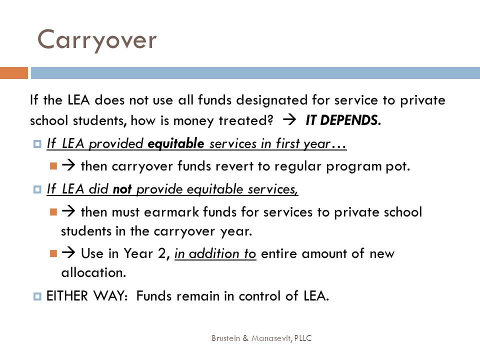 Carryover If the LEA does not use all funds designated for service to private school students, how is money treated  IT DEPENDS.