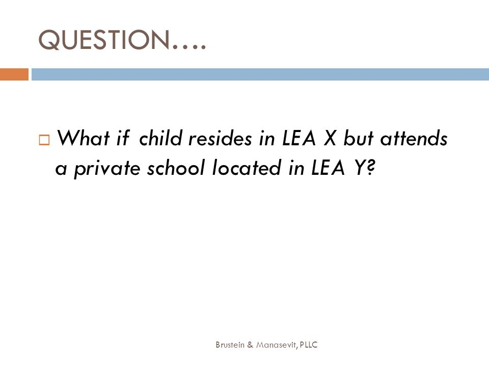 QUESTION….What if child resides in LEA X but attends a private school located in LEA Y.