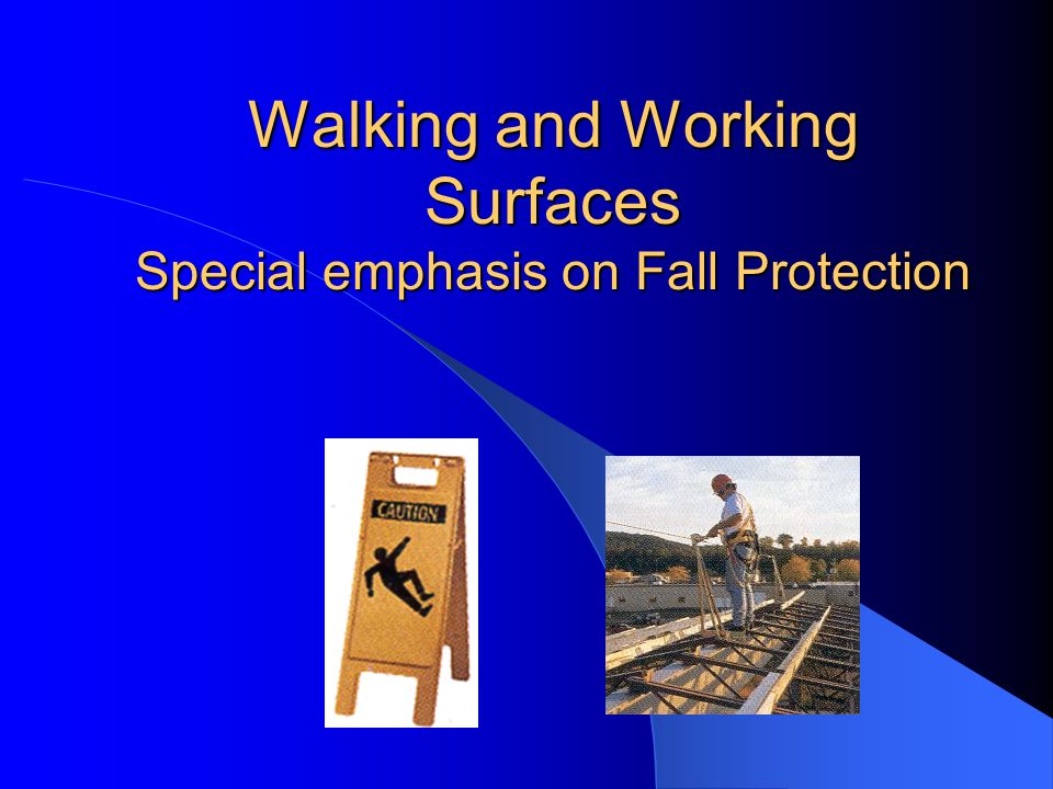 Walking and Working Surfaces Special emphasis on Fall Protection