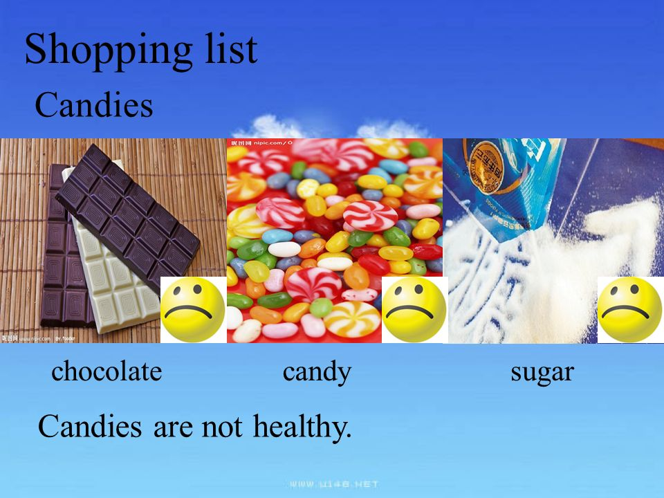 Shopping list Candies chocolate candy sugar Candies are not healthy.