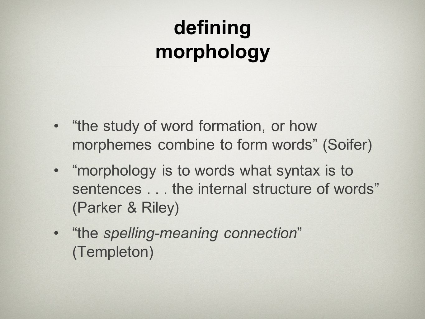 defining morphology the study of word formation, or how morphemes combine to form words (Soifer)