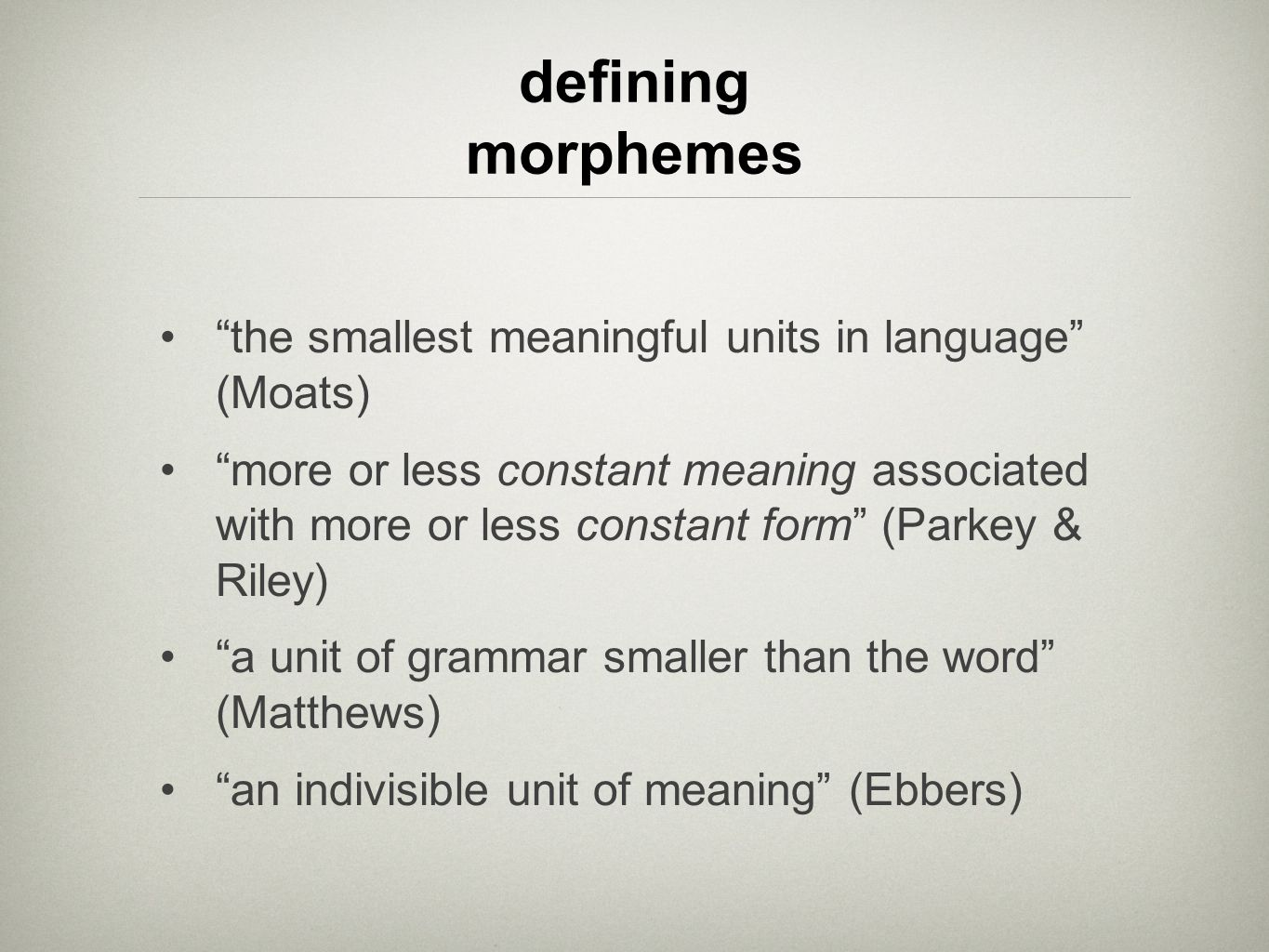 defining morphemes the smallest meaningful units in language (Moats)