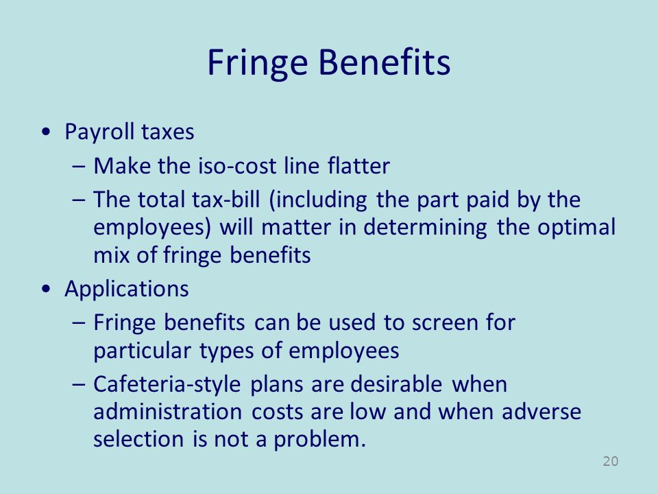 Fringe Benefits Payroll taxes Make the iso-cost line flatter