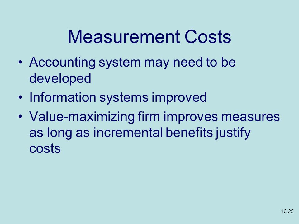 Measurement Costs Accounting system may need to be developed