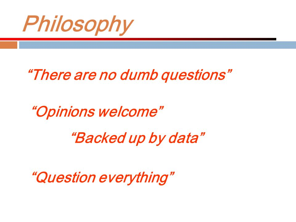 Philosophy There are no dumb questions Opinions welcome