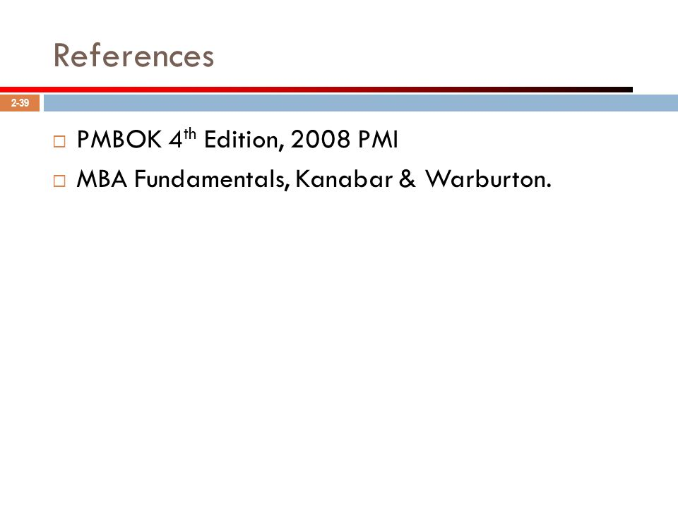 References PMBOK 4th Edition, 2008 PMI