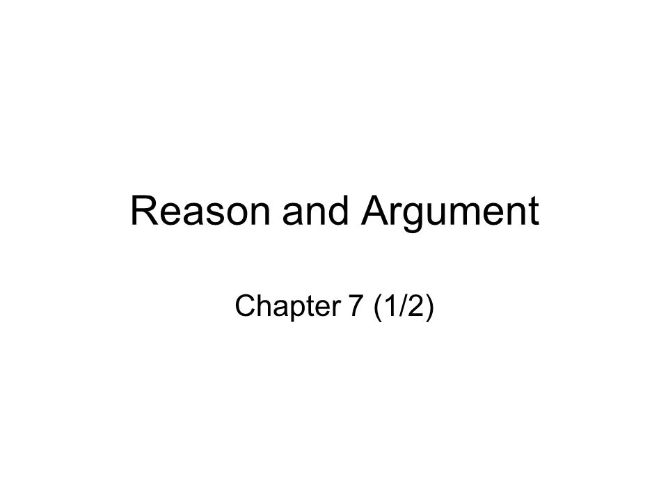 Reason and Argument Chapter 7 (1/2)