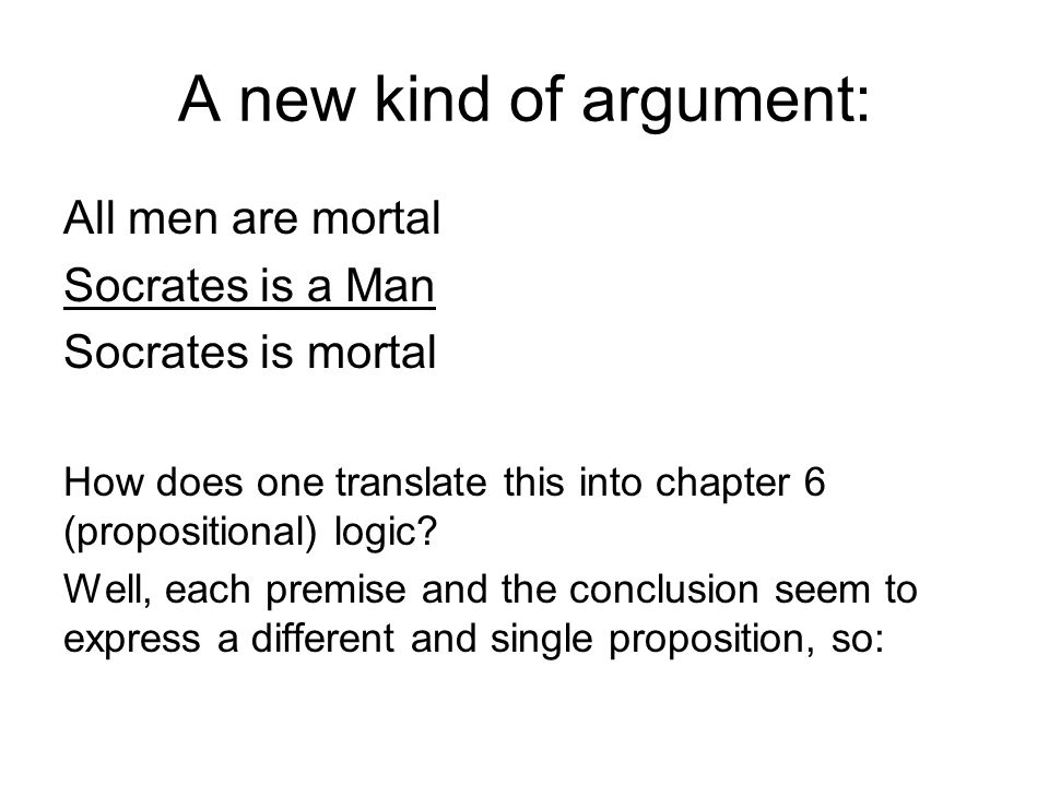 A new kind of argument: All men are mortal Socrates is a Man