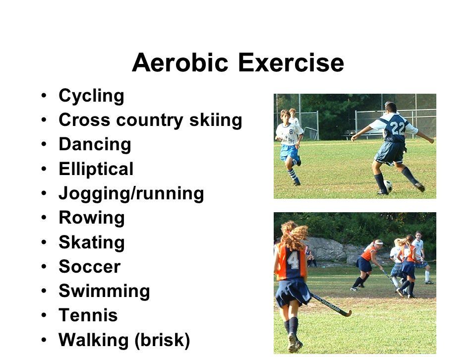 Aerobic Exercise Cycling Cross country skiing Dancing Elliptical