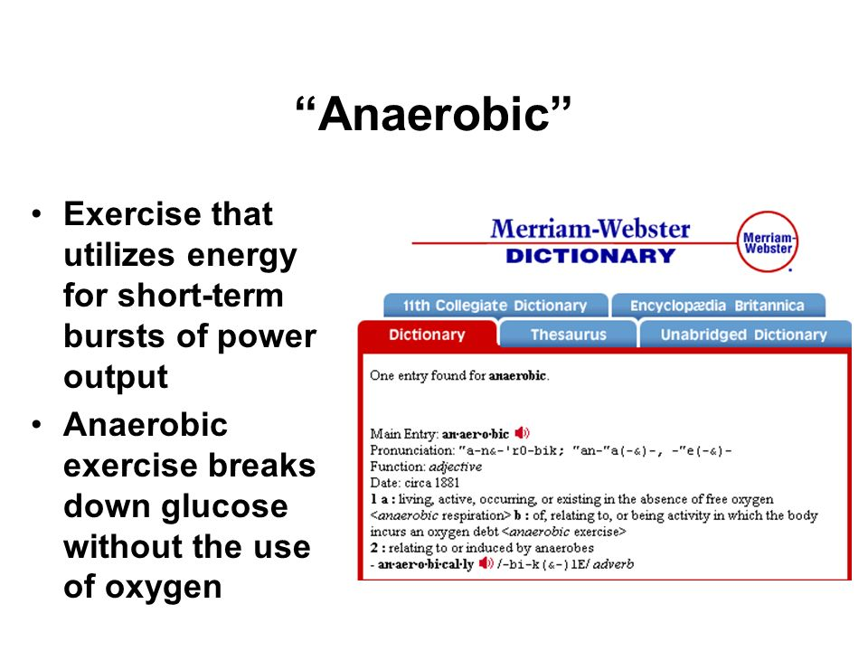 Anaerobic Exercise that utilizes energy for short-term bursts of power output. Anaerobic exercise breaks down glucose without the use of oxygen.