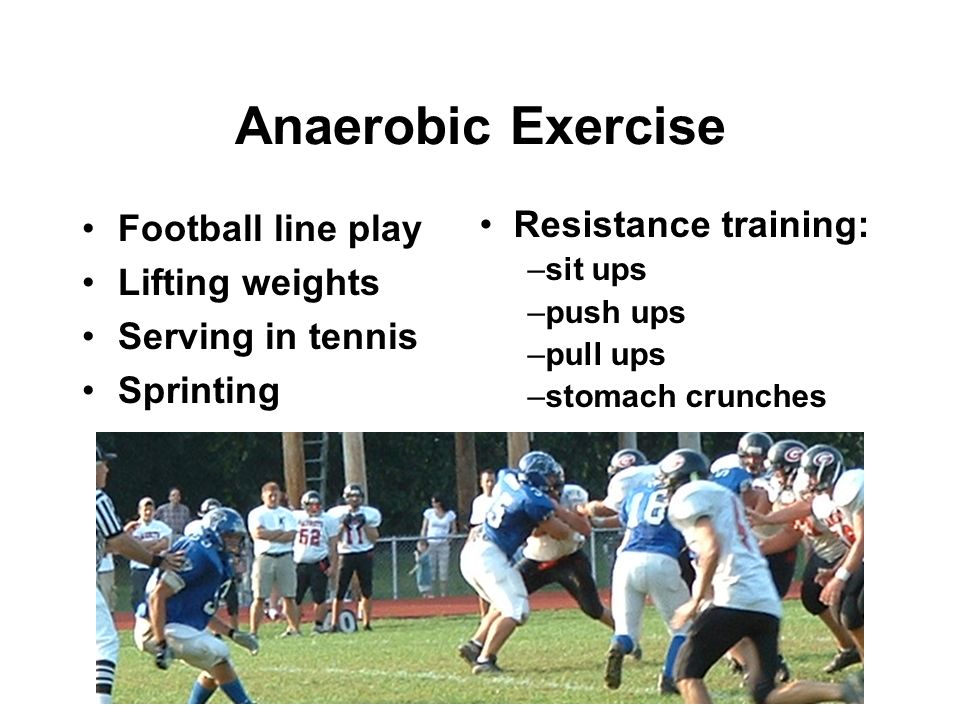 Anaerobic Exercise Football line play Lifting weights