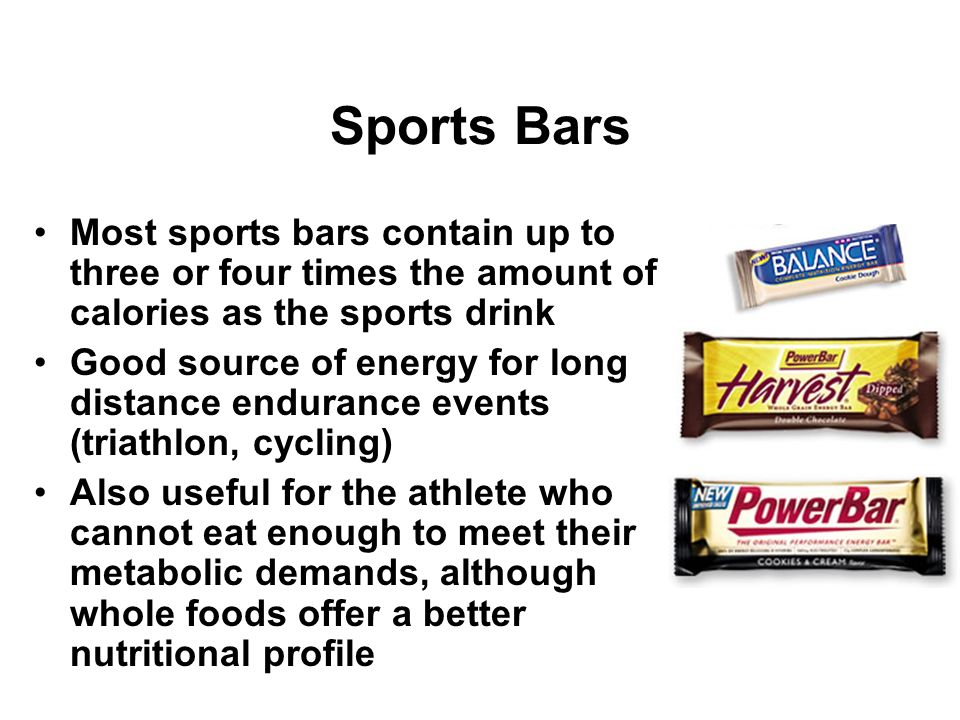 Sports Bars Most sports bars contain up to three or four times the amount of calories as the sports drink.