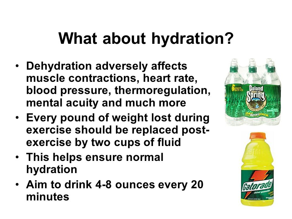 What about hydration Dehydration adversely affects muscle contractions, heart rate, blood pressure, thermoregulation, mental acuity and much more.