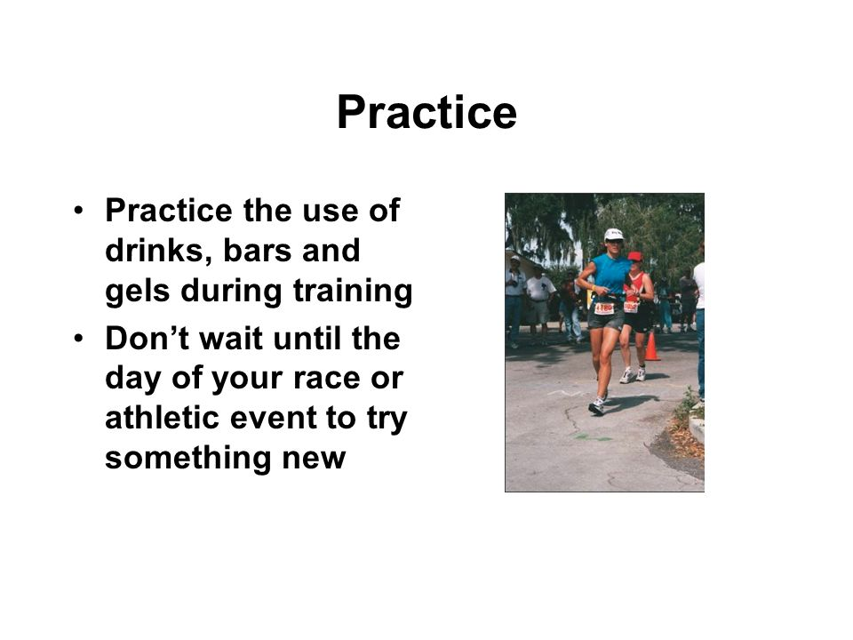 Practice Practice the use of drinks, bars and gels during training
