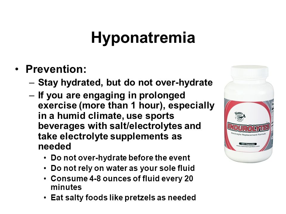 Hyponatremia Prevention: Stay hydrated, but do not over-hydrate