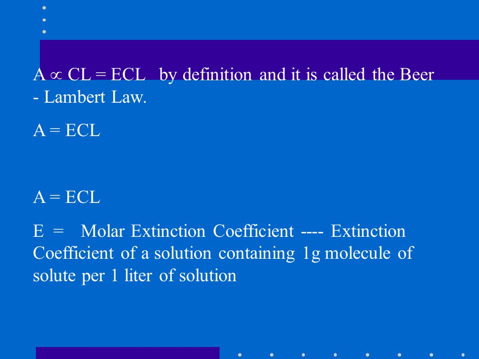 A  CL = ECL by definition and it is called the Beer - Lambert Law.