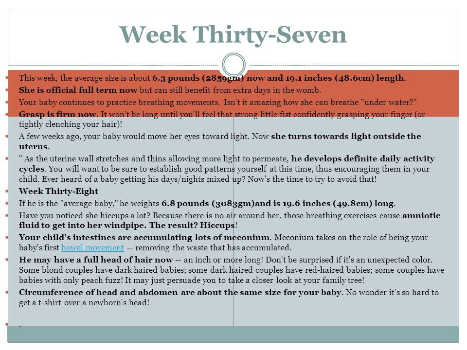 Week Thirty-SevenThis week, the average size is about 6.3 pounds (2859gm) now and 19.1 inches (48.6cm) length.