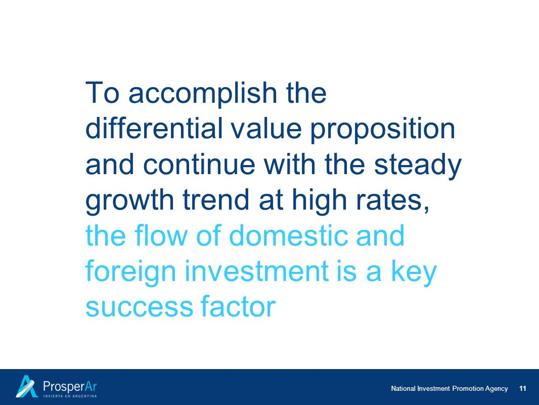 To accomplish the differential value proposition and continue with the steady growth trend at high rates, the flow of domestic and foreign investment is a key success factor