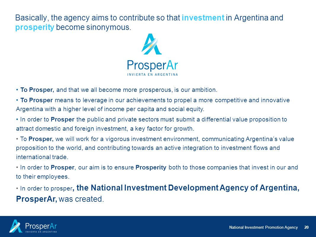 Basically, the agency aims to contribute so that investment in Argentina and prosperity become sinonymous.