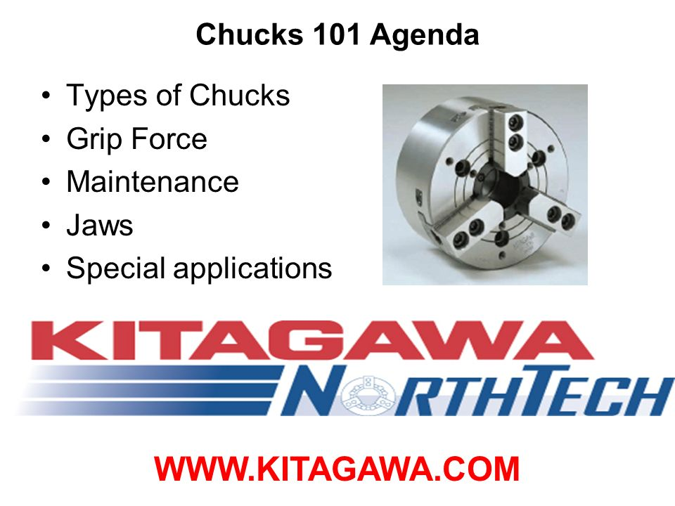 WWW.KITAGAWA.COM Chucks 101 Agenda Types of Chucks Grip Force