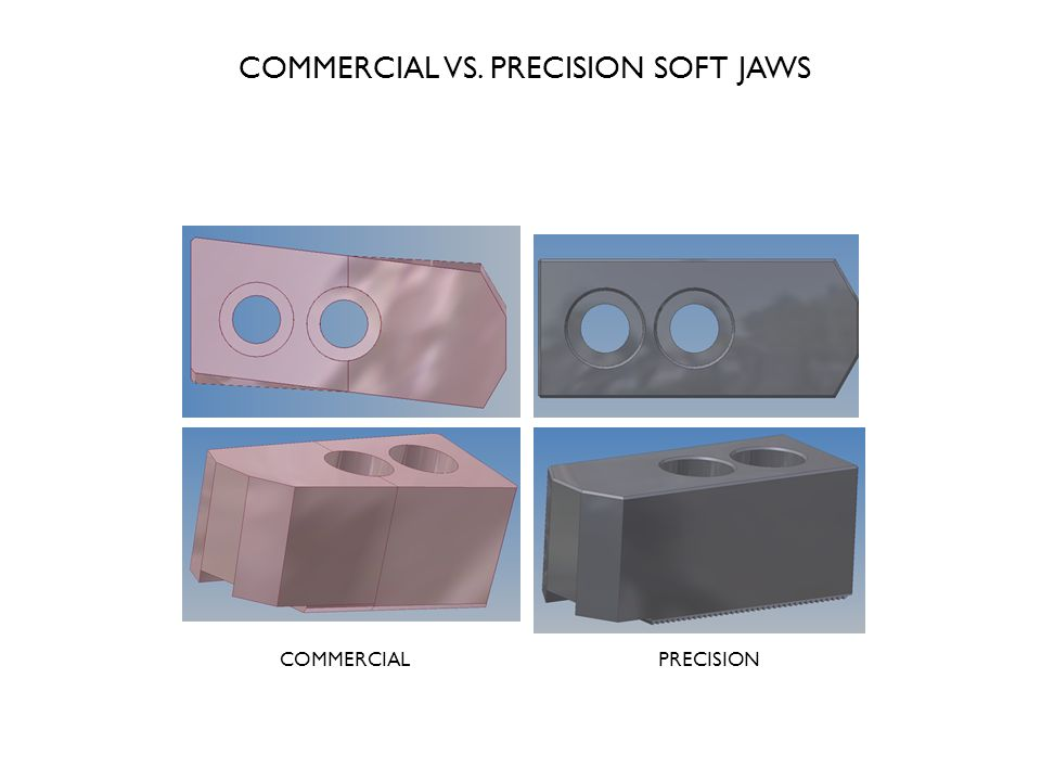 COMMERCIAL VS. PRECISION SOFT JAWS