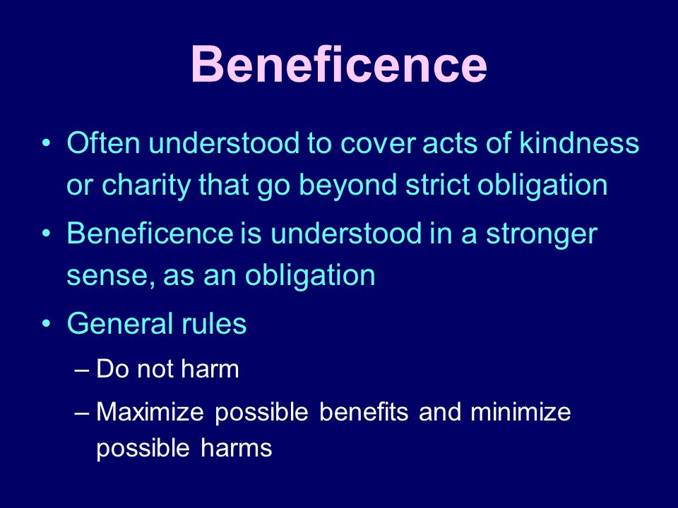Beneficence Often understood to cover acts of kindness or charity that go beyond strict obligation.