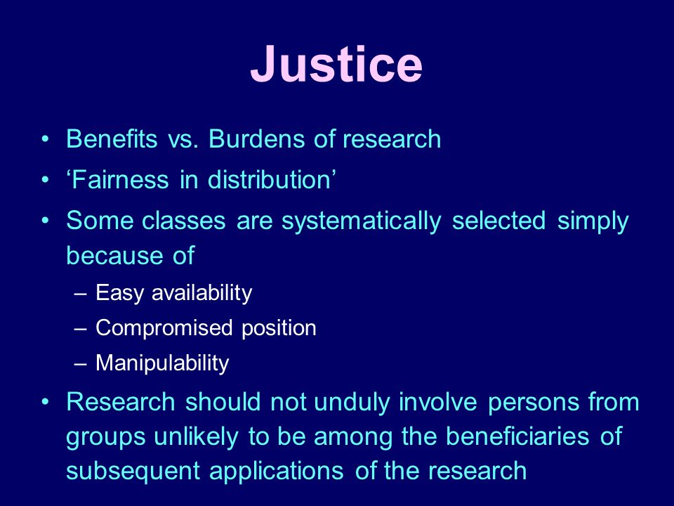 Justice Benefits vs. Burdens of research 'Fairness in distribution'