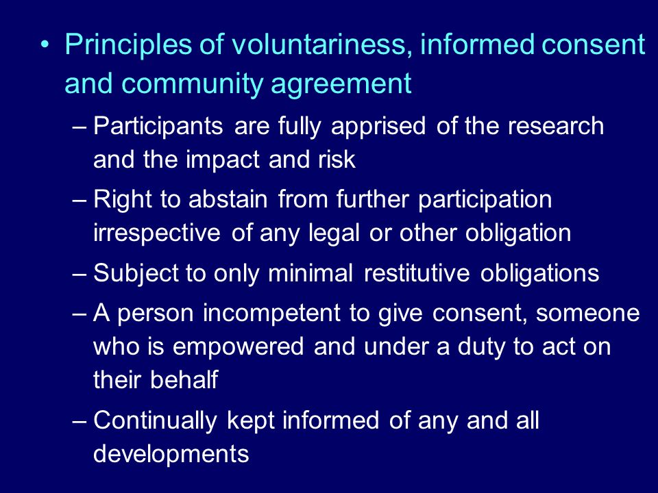 Principles of voluntariness, informed consent and community agreement