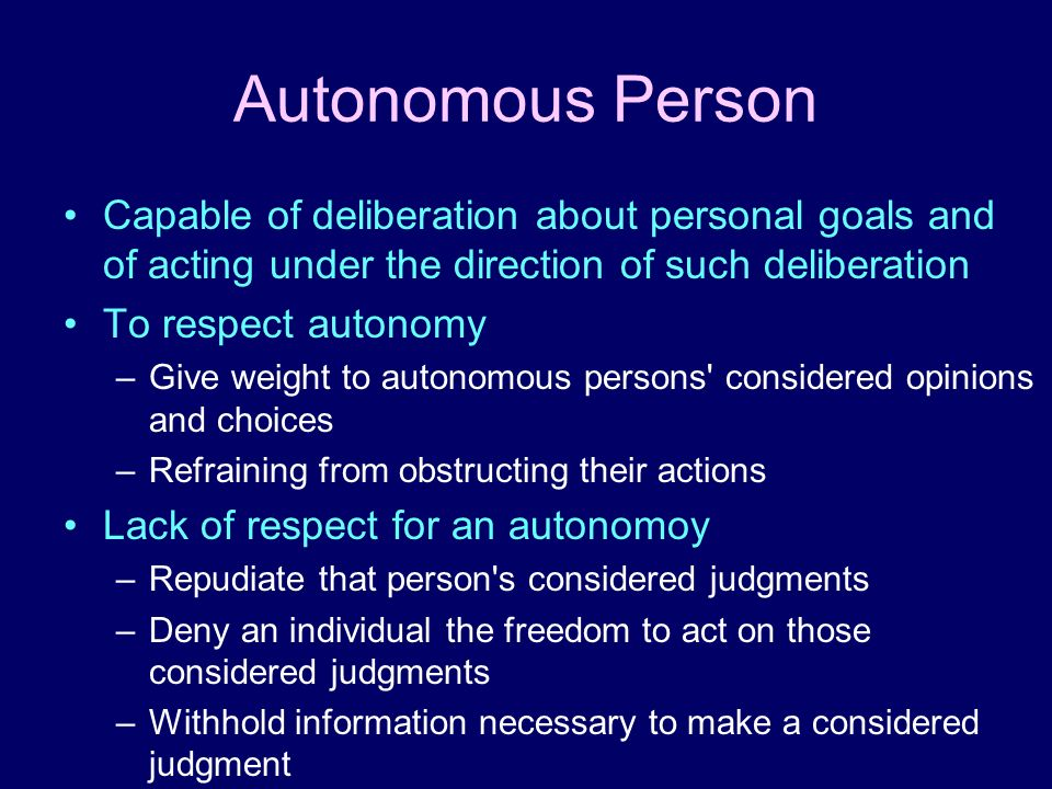 Autonomous PersonCapable of deliberation about personal goals and of acting under the direction of such deliberation.