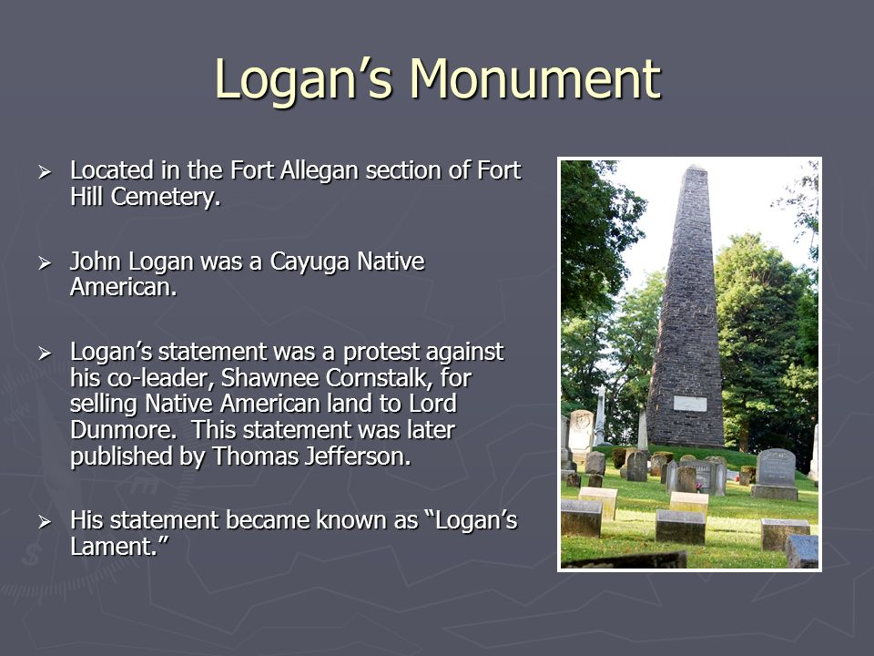 Logan's Monument Located in the Fort Allegan section of Fort Hill Cemetery. John Logan was a Cayuga Native American.