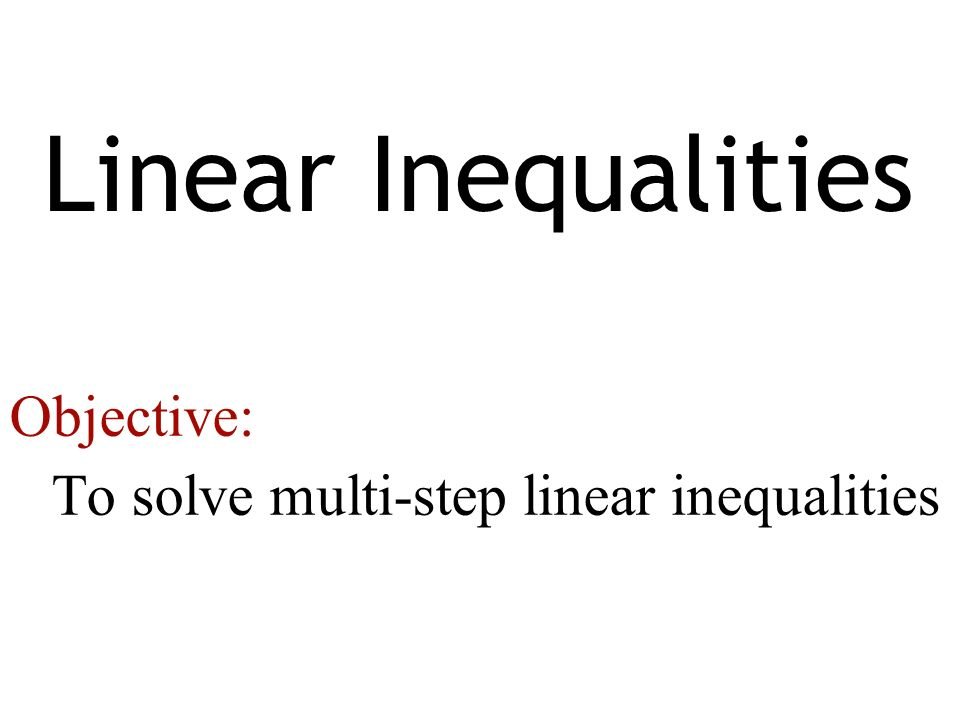 To solve multi-step linear inequalities
