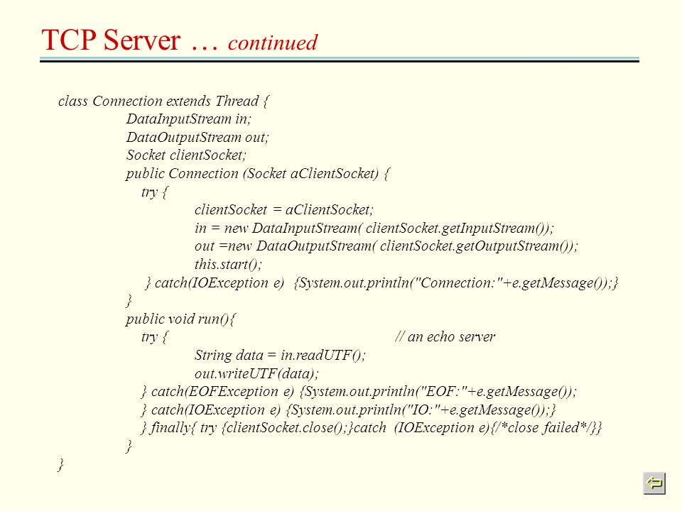 TCP Server … continued class Connection extends Thread {