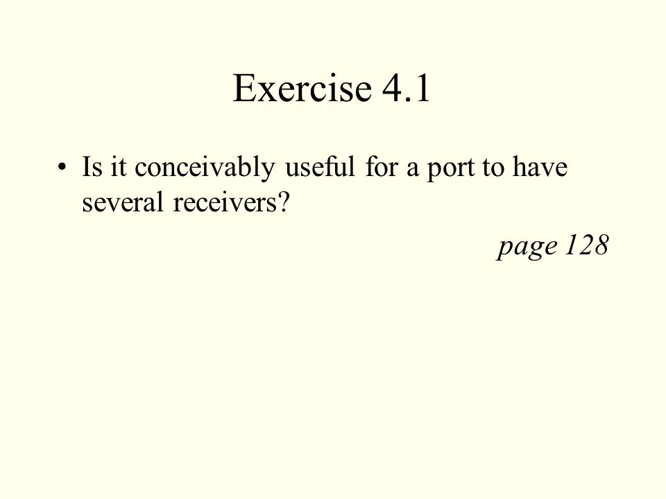 Exercise 4.1 Is it conceivably useful for a port to have several receivers page 128