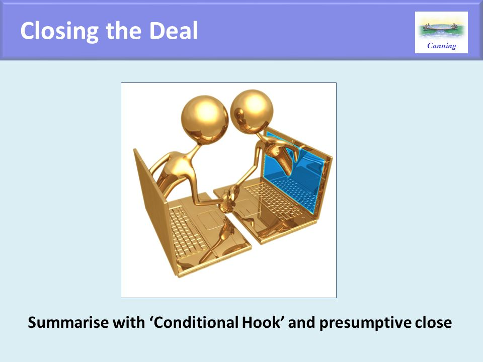 Closing the Deal Summarise with 'Conditional Hook' and presumptive close