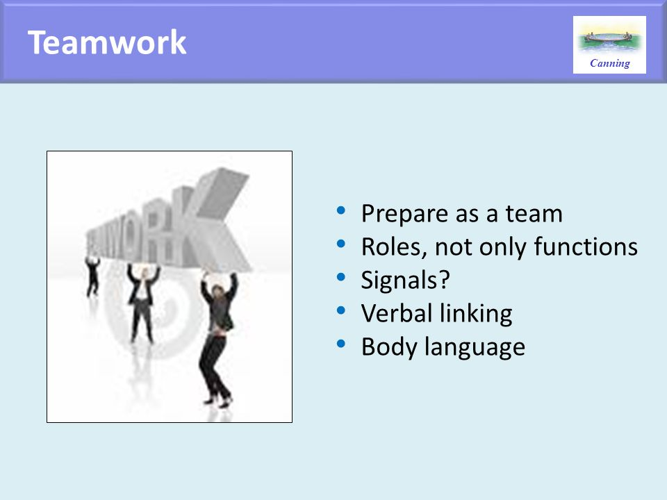 Teamwork Prepare as a team Roles, not only functions Signals
