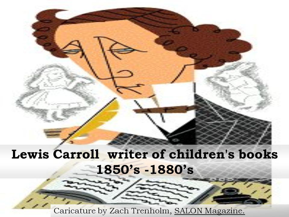 Lewis Carroll writer of children s books 1850's -1880's