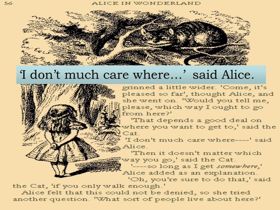 'I don't much care where…' said Alice.