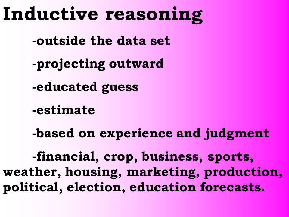 Inductive reasoning -outside the data set -projecting outward