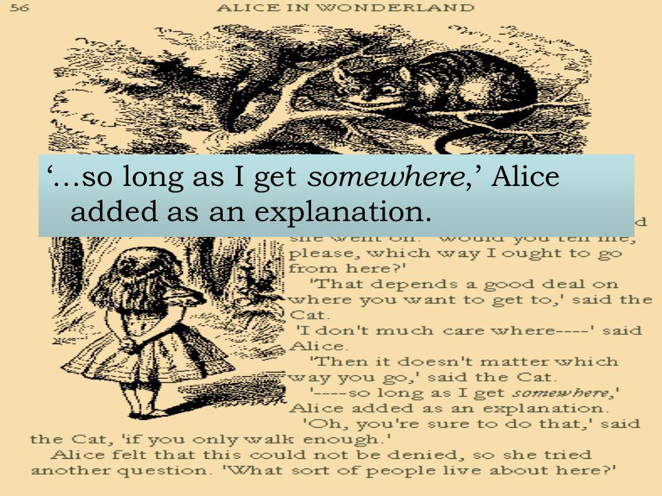 '…so long as I get somewhere,' Alice added as an explanation.