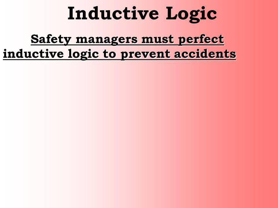 Inductive Logic Safety managers must perfect inductive logic to prevent accidents